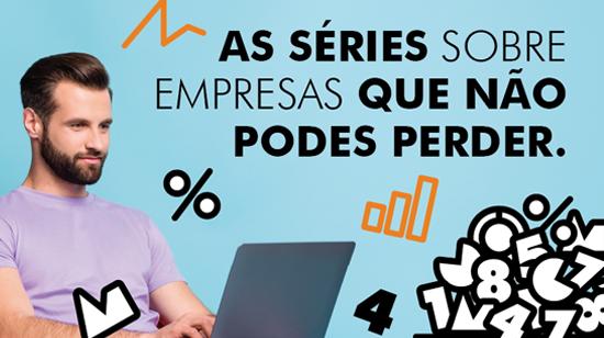As Séries sobre empresas que não podes perder! - Banco de Portugal